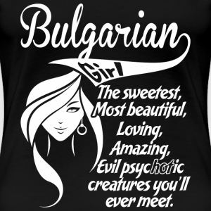 Bulgarian Girl The Sweetest,Most Beautiful,Lovin - Women's Premium T-Shirt