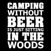 Camping Without Beer Is Just Sitting In The Wood - Men's Premium T-Shirt