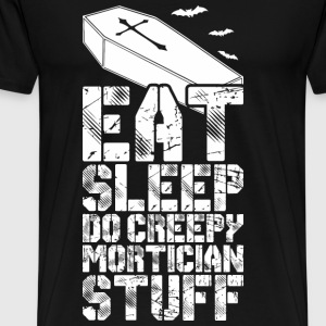 Eat Sleep Do Creepy Mortician Stuff - Men's Premium T-Shirt