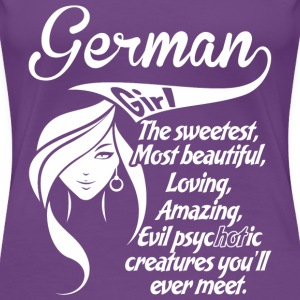 German Girl The Sweetest,Most Beautiful,Loving,A - Women's Premium T-Shirt