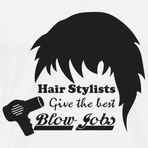Hair Stylists Give The Best Blow Jobs - Men's Premium T-Shirt