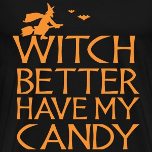 Halloween Witch Better Have My Candy - Men's Premium T-Shirt