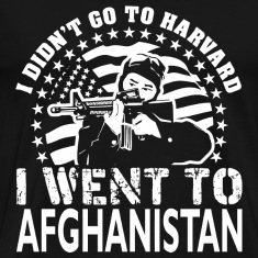 I Didn't Go To Harvard I Went To Afghanistan
