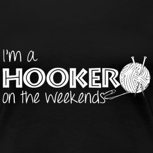 I'm A Hooker On The Weekends - Women's Premium T-Shirt