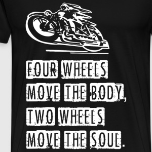Four Wheels Move The Body Two Wheels Move The So - Men's Premium T-Shirt