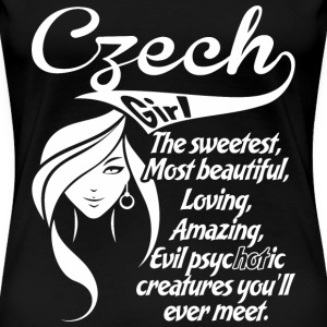 Czech Girl The Sweetest,Most Beautiful,Loving,Am - Women's Premium T-Shirt