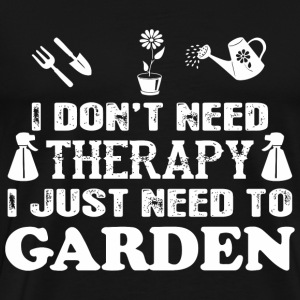 I Don't Need Therapy I Just Need To Garden - Men's Premium T-Shirt