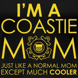 I Am A Coastie Mom Just Like A Normal Mom Except - Women's Premium T-Shirt