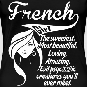 French Girl The Sweetest,Most Beautiful,Loving,A - Women's Premium T-Shirt