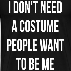 I Don't Need A Costume People Want To Be Me Hall - Men's Premium T-Shirt