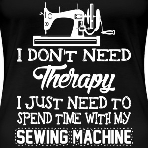 I Don't Need Therapy I Just Need To Spend Time W - Women's Premium T-Shirt