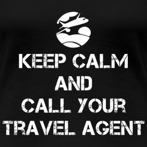 Keep Calm And Call Your Travel Agent - Women's Premium T-Shirt