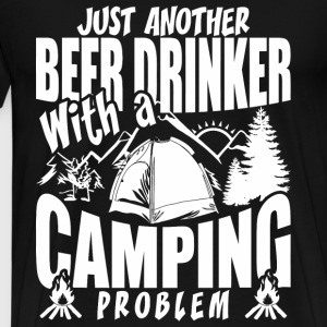 Just Another Beer Drinker With A Camping Problem - Men's Premium T-Shirt