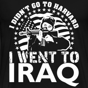 I Didn't Go To Harvard I Went To Iraq - Men's Premium T-Shirt