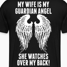 My Wife Is My Guardian Angel She Watches Over My