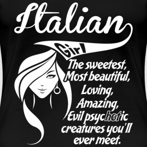 Italian Girl The Sweetest,Most Beautiful,Loving, - Women's Premium T-Shirt