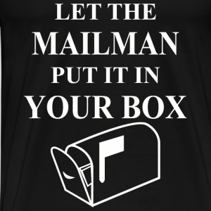 Let The Mailman Put It In Your Box - Men's Premium T-Shirt