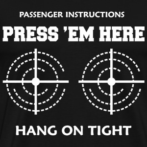Passenger Instructions Press 'em Here Hang On Ti - Men's Premium T-Shirt