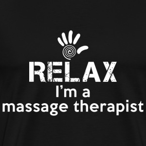 Relax I'm A Massage Therapist - Men's Premium T-Shirt
