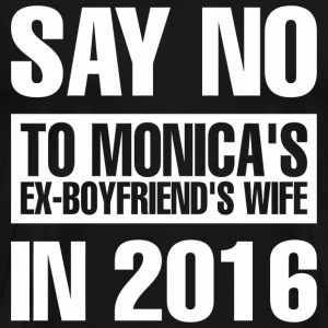 Say No To Monica's Ex-Boyfriend's Wife in 2016 - Men's Premium T-Shirt