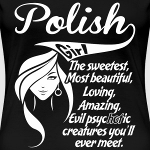 Polish Girl The Sweetest,Most Beautiful,Loving,A - Women's Premium T-Shirt
