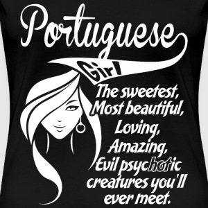 Portuguese Girl The Sweetest,Most Beautiful,Lovi - Women's Premium T-Shirt