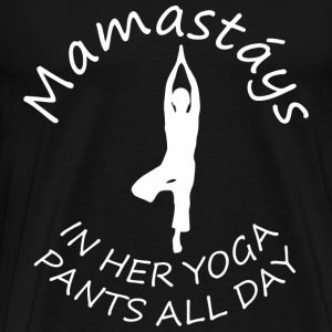 Mamastays In Her Yoga Pants All Day - Men's Premium T-Shirt