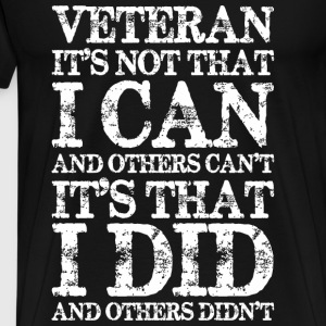 Veteran It's Not That I Can And Other Can't It's - Men's Premium T-Shirt