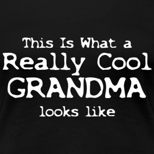 This Is What A Really Cool Grandma Looks Like - Women's Premium T-Shirt