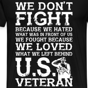 We Don't Fight Because We Hated What Was In Fron - Men's Premium T-Shirt