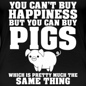 You Can't Buy Happiness But You Can Buy Pigs Whi - Women's Premium T-Shirt