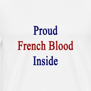 proud_french_blood_inside T-Shirts - Men's Premium T-Shirt