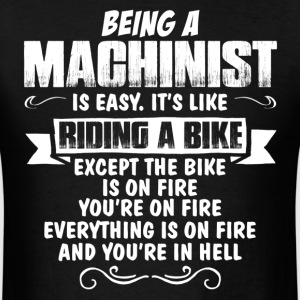 Being A Machinist.... T-Shirts - Men's T-Shirt
