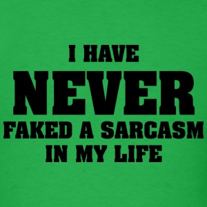 I Never Faked A Sarcasm - Men's T-Shirt