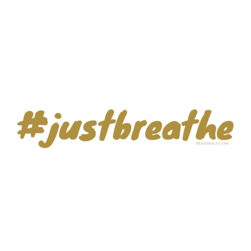 Hashtag Just Breathe