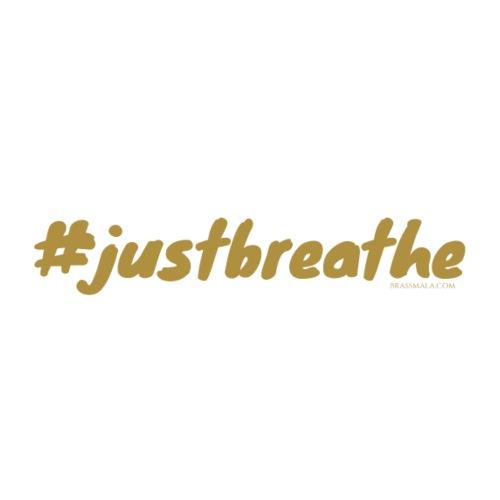 Hashtag Just Breathe