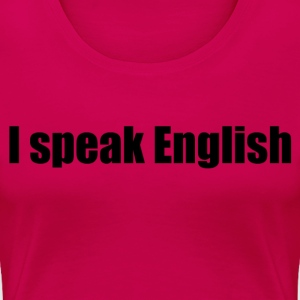I speak English - Women's Premium T-Shirt