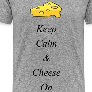 Keep Calm and Cheese On - Men's Premium T-Shirt