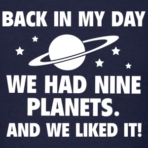 Back In My Day We Had Nine Planets - Men's T-Shirt