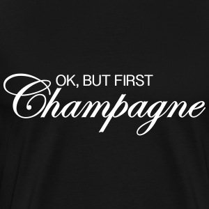 Ok, But First Champagne T-Shirts - Men's Premium T-Shirt
