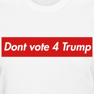 Don't vote 4 trump Women's T-Shirts - Women's T-Shirt