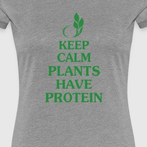 KEEP CALM PLANTS HAVE PROTEIN - Women's Premium T-Shirt