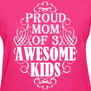 Proud mom of three awesome kids - Women's T-Shirt