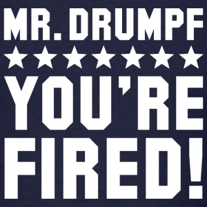 Mr Drumpf You're Fired! - Men's T-Shirt