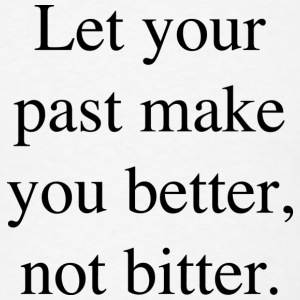 Let Your Past Make You Better, Not Bitter. - Men's T-Shirt