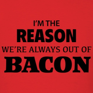 I'm The Reason We're Always Out Of Bacon - Men's T-Shirt