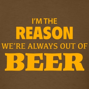 I'm The Reason We're Always Out Of Beer - Men's T-Shirt