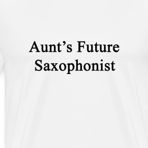 aunts_future_saxophonist T-Shirts - Men's Premium T-Shirt
