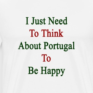 i_just_need_to_think_about_portugal_to_b T-Shirts - Men's Premium T-Shirt