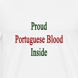 proud_portuguese_blood_inside T-Shirts - Men's Premium T-Shirt